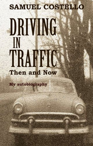 Driving in Traffic, Then and Now: An Autobiography of Samuel Costello: Costello, Samuel
