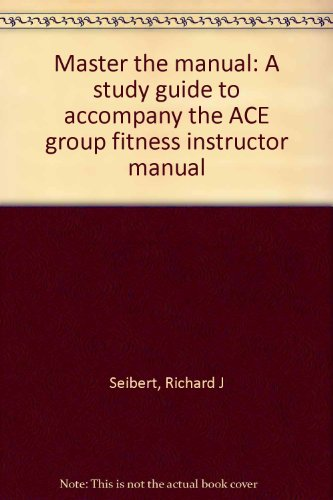 Master the manual: A study guide to accompany the ACE group fitness instructor manual: Seibert, ...