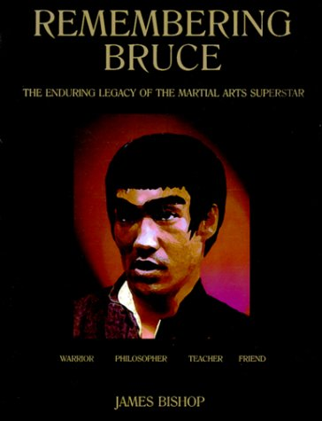 Remembering Bruce: The Enduring Legend of the Martial Arts Superstar: James Bishop