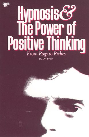 Hypnosis and the Power of Positive Thinking: From Rags to Riches: Brady, D.A.