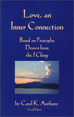 9781890764012: Love, An Inner Connection, Based on Principles Drawn from the I Ching