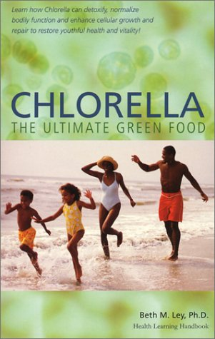 9781890766283: Chlorella, The Ultimate Green Food: Nature's Richest Source of Chlorophyll, DNA and RNA