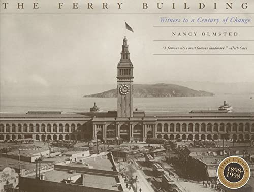 Ferry Building, The: Witness To A Century Of Change, 1898-1998: Nancy Olmsted