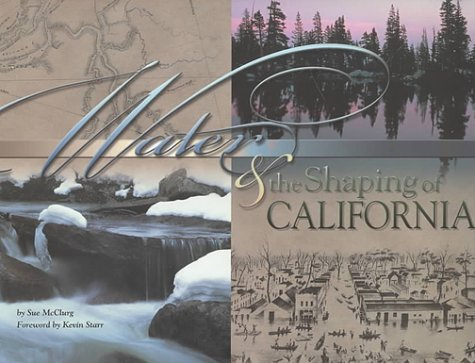 Water & the Shaping of California: A Literary, Political and Technological Perspective on the Pow...