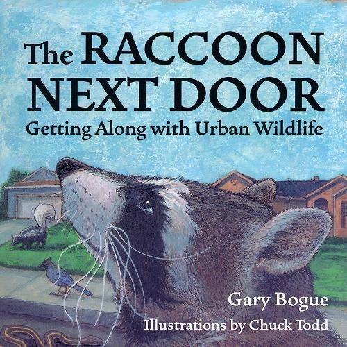 The Raccoon Next Door: Getting Along with: Bogue, Gary