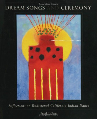 Dream Songs and Ceremony: Reflections on Traditional California Indian Dance: Frank LaPena