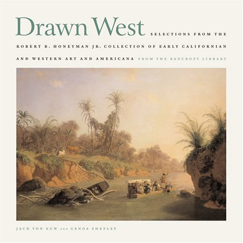 Drawn West: Selections From the Robert B. Honeyman Jr. Collection of Early Californian and Western ...