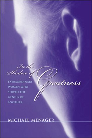 9781890772222: In the Shadow of Greatness: Five Remarkable Women Who Served the Genius of Another