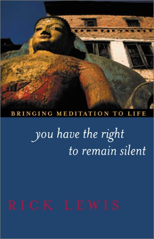You Have the Right to Remain Silent: Bringing Meditation to Life: Rick Lewis