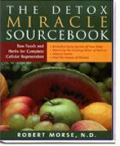 The Detox Sourcebook: The Ultimate Healing System: Morse, Robert S.