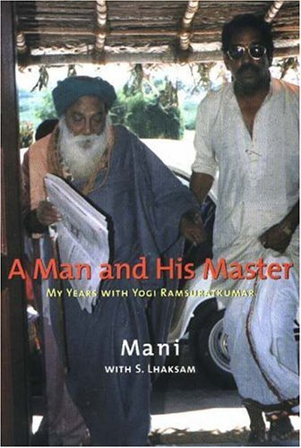 MAN & HIS MASTER: My Years with Yogi Ramsuratkumar: LHAKSAM, S
