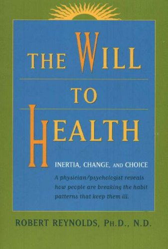 The Will to Health: Inertia, Change and Choice (9781890772390) by Robert Reynolds