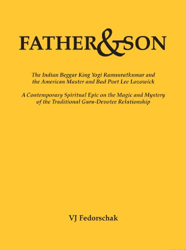 Father and Son: The Indian Beggar King Yogi Ramsuratkumar and the American Master and Poet Lee ...