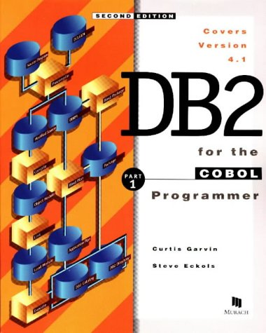 DB2 for the COBOL Programmer: An Introductory Course Pt.1: Garvin, Curtis; Eckols, Steve