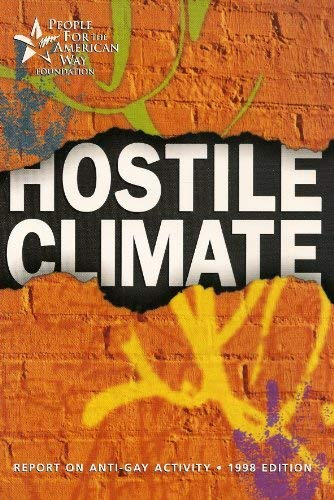 Hostile Climate: Report on Anti-gay Activity 1998 Edition: People for the American Way Foundation
