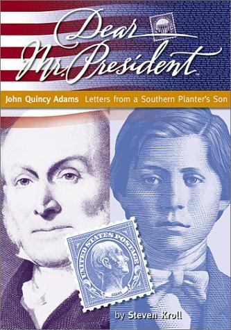 Dear Mr. President: John Quincy Adams: Letters: Steven Kroll
