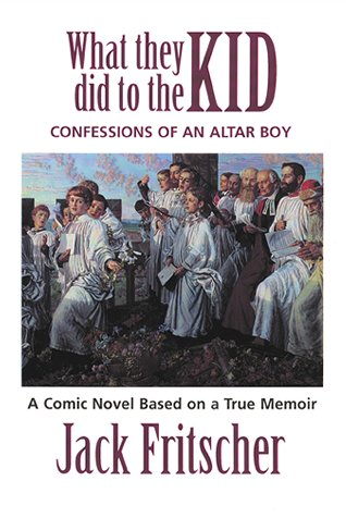 9781890834333: What They Did to the Kid: Confessions of an Altar Boy, A Tale of Priest Abuse