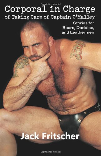 9781890834340: Corporal in Charge of Taking Care of Captain O'Malley: Stories for Bears, Daddies, and Leathermen