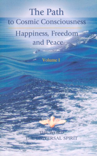 9781890841607: The Path to Cosmic Consciousness - Happiness, Freedom and Peace, Volume 1