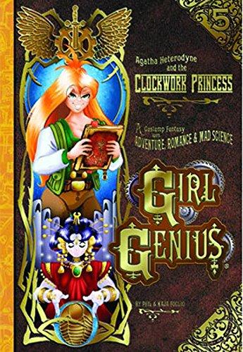Girl Genius Volume 5: Agatha Heterodyne & The Clockwork Princess (v. 5): Foglio, Kaja