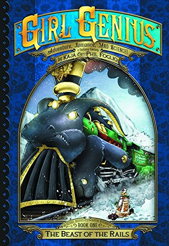 9781890856625: Girl Genius: The Second Journey of Agatha Heterodyne Volume 1: The Beast of the Rails (Girl Genius Second Journey Hc)