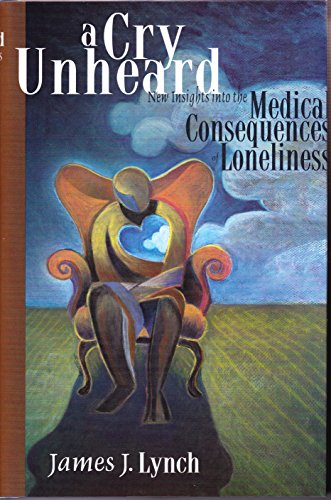 9781890862114: A Cry Unheard: New Insights into the Medical Consequences of Loneliness