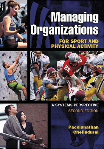 Managing Organizations for Sport And Physical Activity, 2nd: Chelladurai, Packianthan