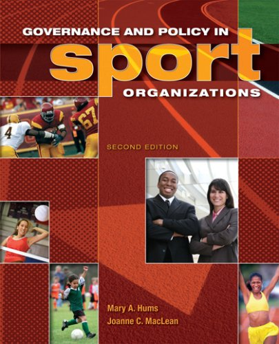 Governance and Policy in Sport Organizations: Mary A. Hums;