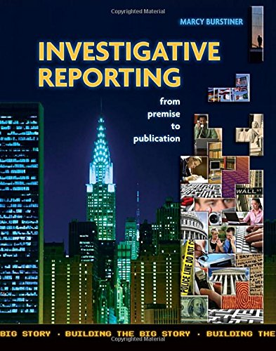 Investigative Reporting from Premise to Publication (Paperback): Marcy Burstiner
