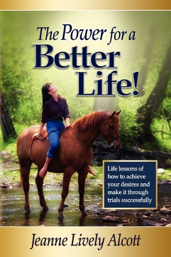 The Power for a Better Life!: Alcott, Jeanne Lively