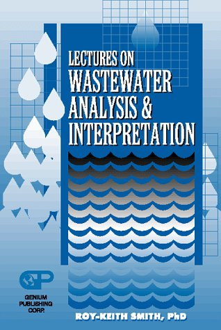 Lectures on Wastewater Analysis and Interpretation: Smith, Roy Keith