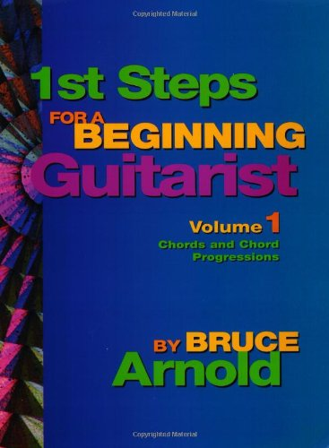 1st Steps for a Beginning Guitarist Volume One: Chords and Chord Progressions for the Guitar: Bruce...