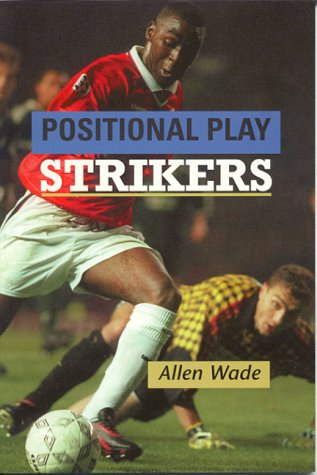 Strikers: Positional Play (Soccer): Wade, Allen