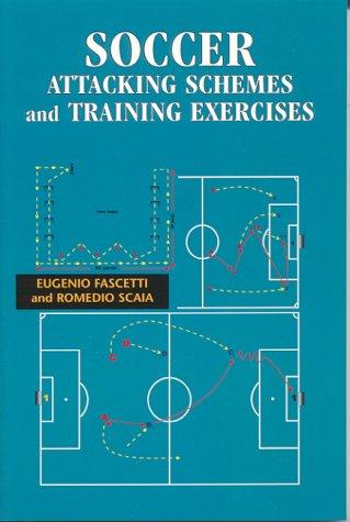 Soccer Attacking Schemes & Training Exercises: Fascetti, Eugenio; Scaia, Romendio