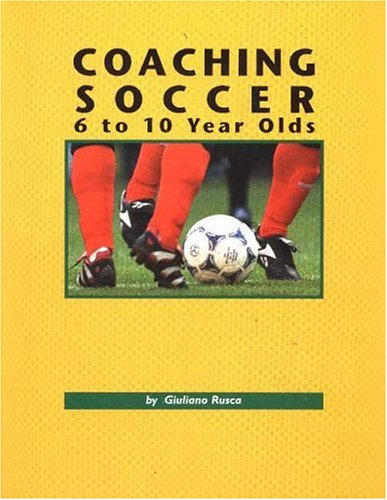 Coaching Soccer 6-10 Year Olds: Rusca, Giuliano
