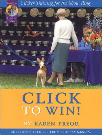 Click to Win: Clicker Training for the Show Ring (Collected Articles from the AKC Gazette): Karen ...