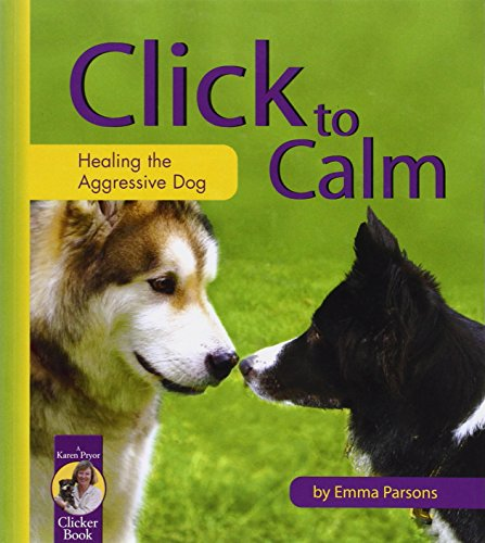 9781890948207: Click to Calm: Healing the Aggressive Dog (Karen Pryor Clicker Book)