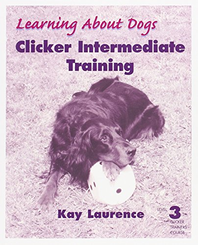 Clicker Intermediate Training (Learning about Dogs): Laurence, Kay
