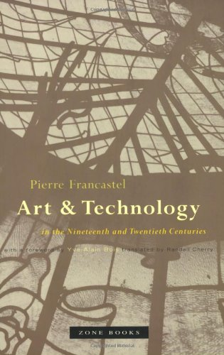 Art and Technology in the Nineteenth and Twentieth Centuries: Pierre Francastel