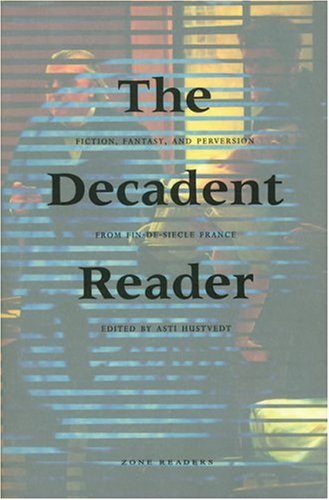 9781890951061: The Decadent Reader: Fiction, Fantasy, and Perversion from Fin-de-Siècle France