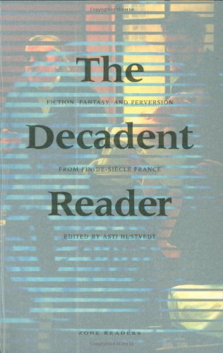 9781890951078: The Decadent Reader: Fiction, Fantasy, and Perversion from Fin-de-Siècle France