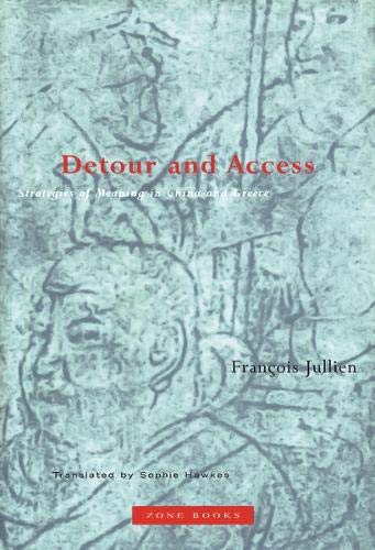 Detour & Access: Strategies of Meaning in China & Greece.: Francois Jullien