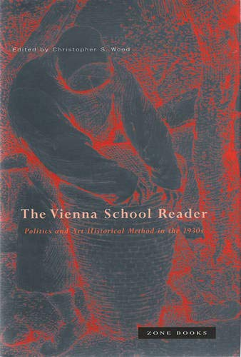 The Vienna School Reader: Politics and Art Historical Method in the 1930s