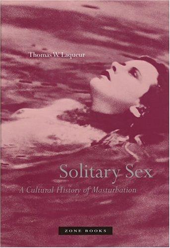 Solitary Sex: A Cultural History of Masturbation: LAQUEUR, Thomas W.