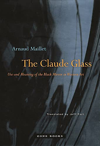 9781890951474: The Claude Glass: Use and Meaning of the Black Mirror in Western Art