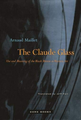 9781890951481: The Claude Glass: Use and Meaning of the Black Mirror in Western Art