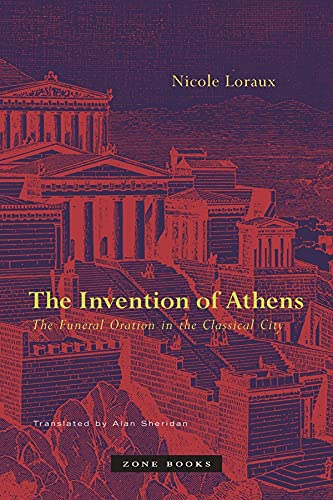 The Invention of Athens: The Funeral Oration: Nicole Loraux
