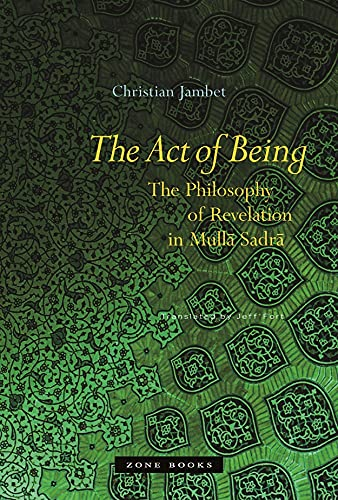 9781890951696: The Act of Being: The Philosophy of Revelation in Mulla Sadra (Zone Books)