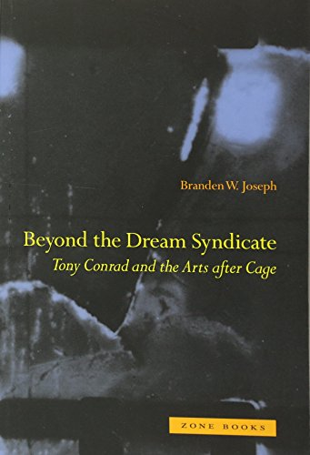 "Beyond the Dream Syndicate: Tony Conrad and the Arts After Cage: A ""Minor"" History: ..."