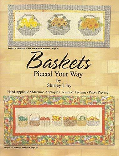 9781890952235: Baskets Pieced Your Way: Hand Applique, Machine Applique, Template Piecing, Paper Piecing